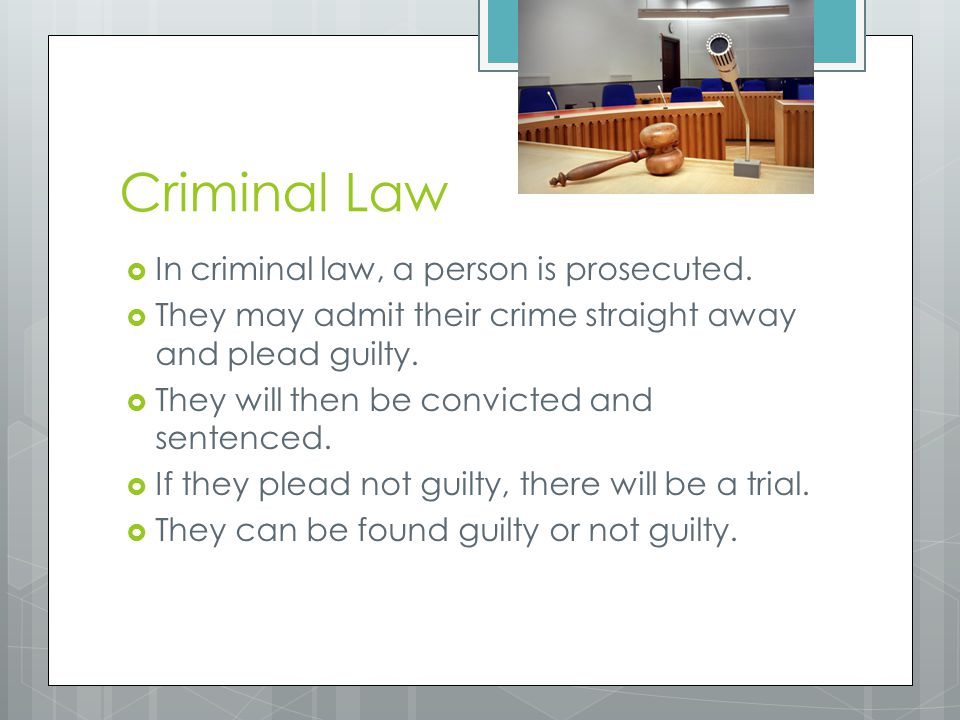 Criminal Law In criminal law, a person is prosecuted.