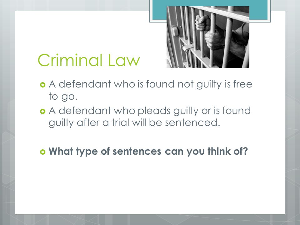 Criminal Law A defendant who is found not guilty is free to go.