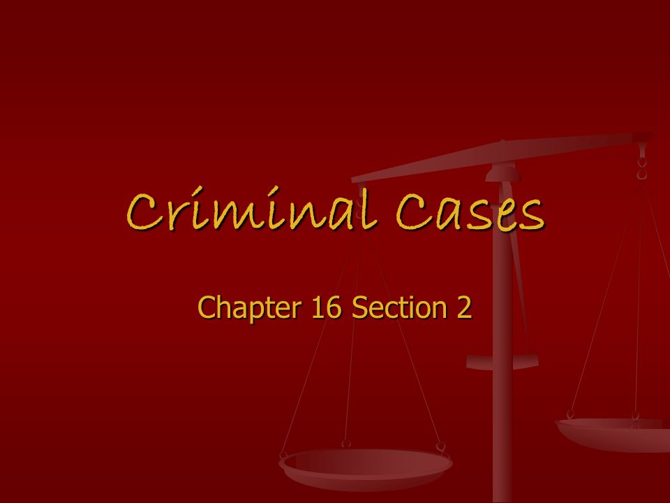 Criminal Cases Chapter 16 Section 2