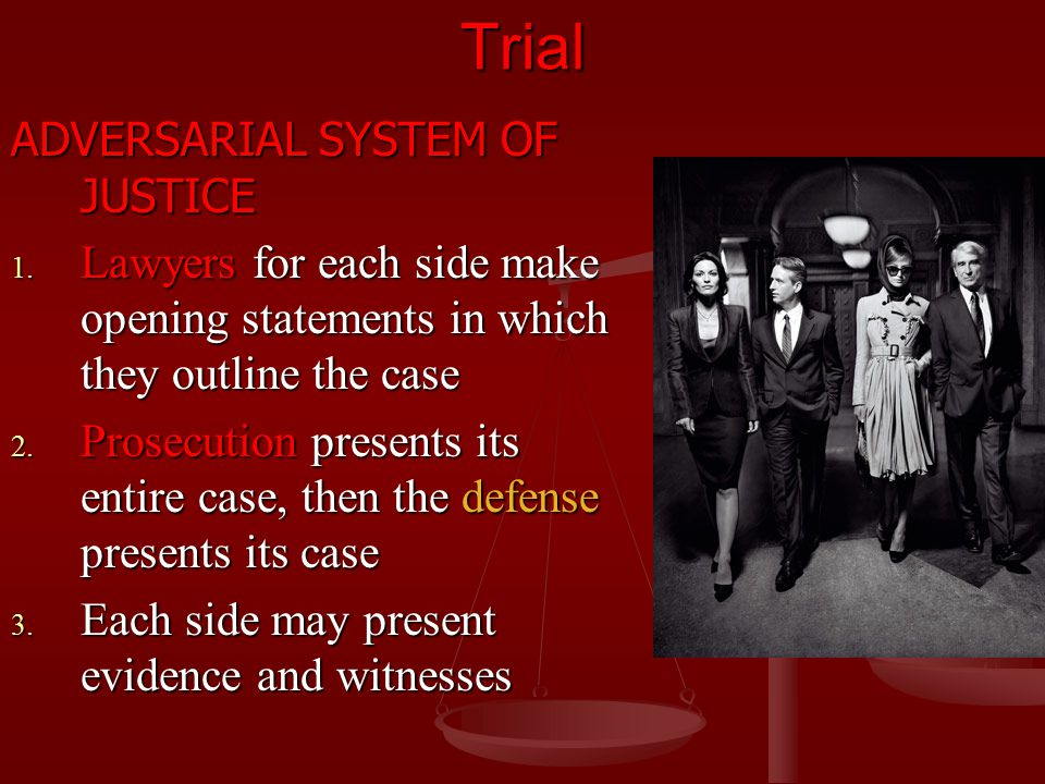 Trial ADVERSARIAL SYSTEM OF JUSTICE