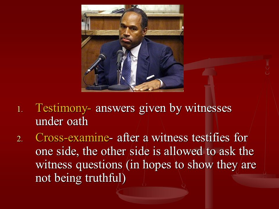 Testimony- answers given by witnesses under oath