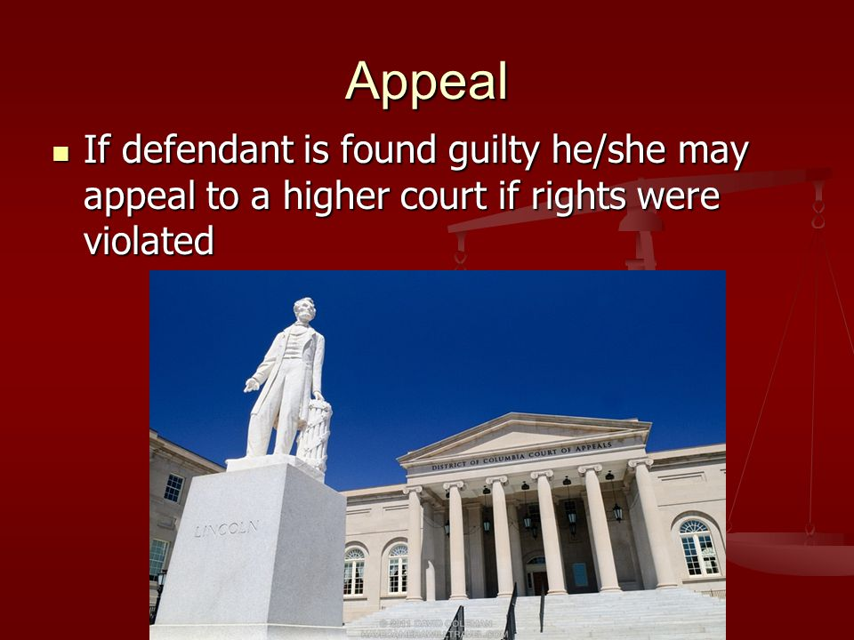 Appeal If defendant is found guilty he/she may appeal to a higher court if rights were violated