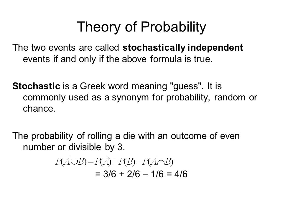 Theory of Probability The two events are called stochastically independent events if and only if the above formula is true.