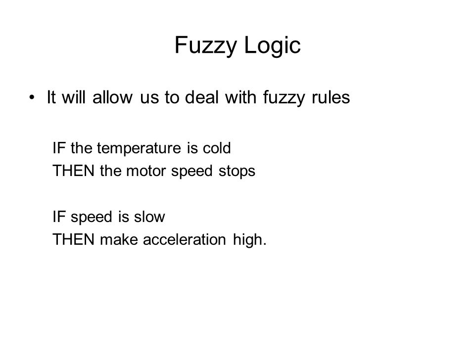 Fuzzy Logic It will allow us to deal with fuzzy rules