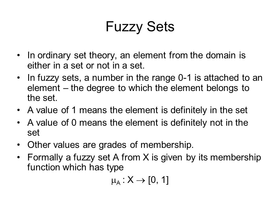 Fuzzy Sets In ordinary set theory, an element from the domain is either in a set or not in a set.