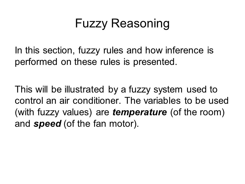 Fuzzy Reasoning In this section, fuzzy rules and how inference is performed on these rules is presented.