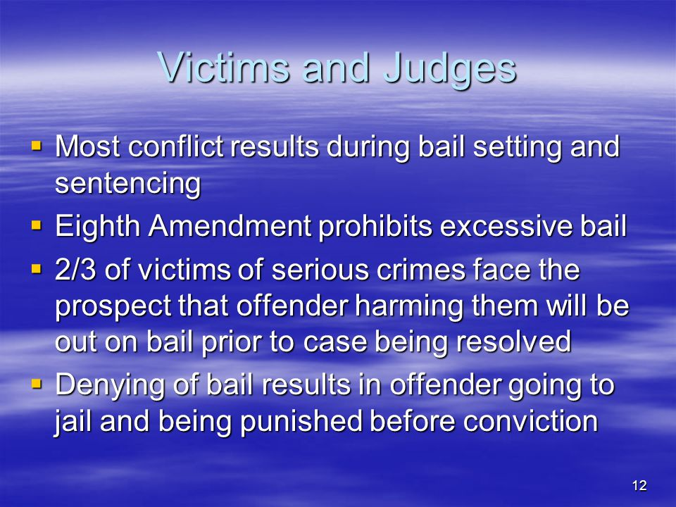 Victims and Judges Most conflict results during bail setting and sentencing. Eighth Amendment prohibits excessive bail.