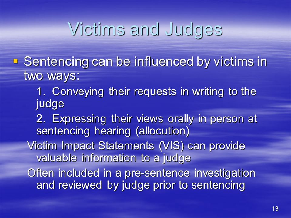 Victims and Judges Sentencing can be influenced by victims in two ways: 1. Conveying their requests in writing to the judge.