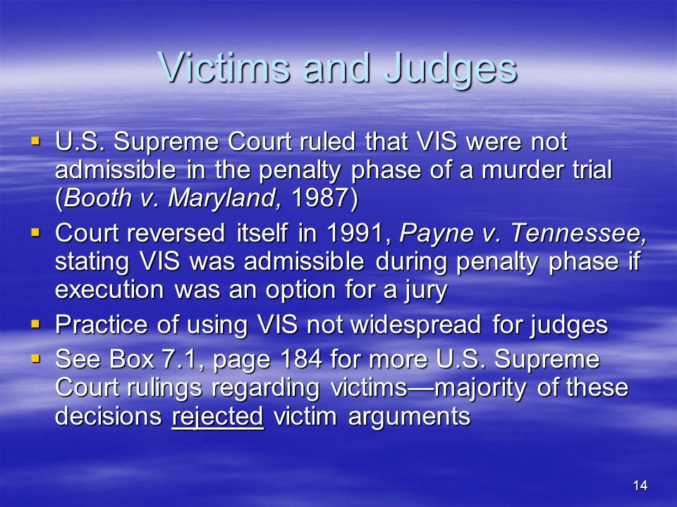 Victims and Judges U.S. Supreme Court ruled that VIS were not admissible in the penalty phase of a murder trial (Booth v. Maryland, 1987)