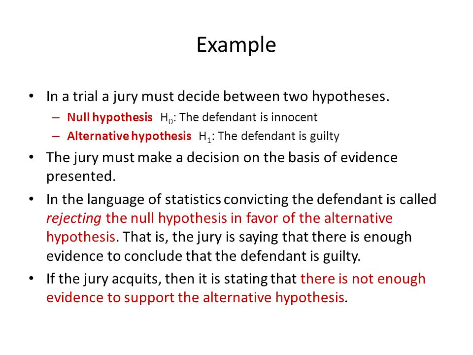 Example In a trial a jury must decide between two hypotheses.