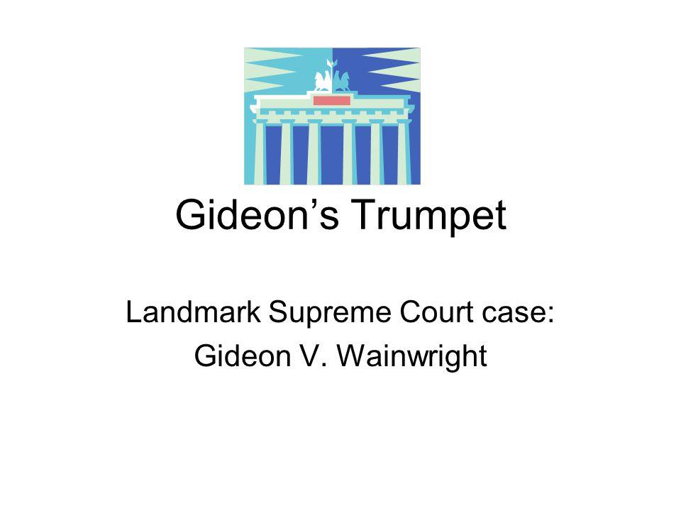 Landmark Supreme Court case: Gideon V. Wainwright