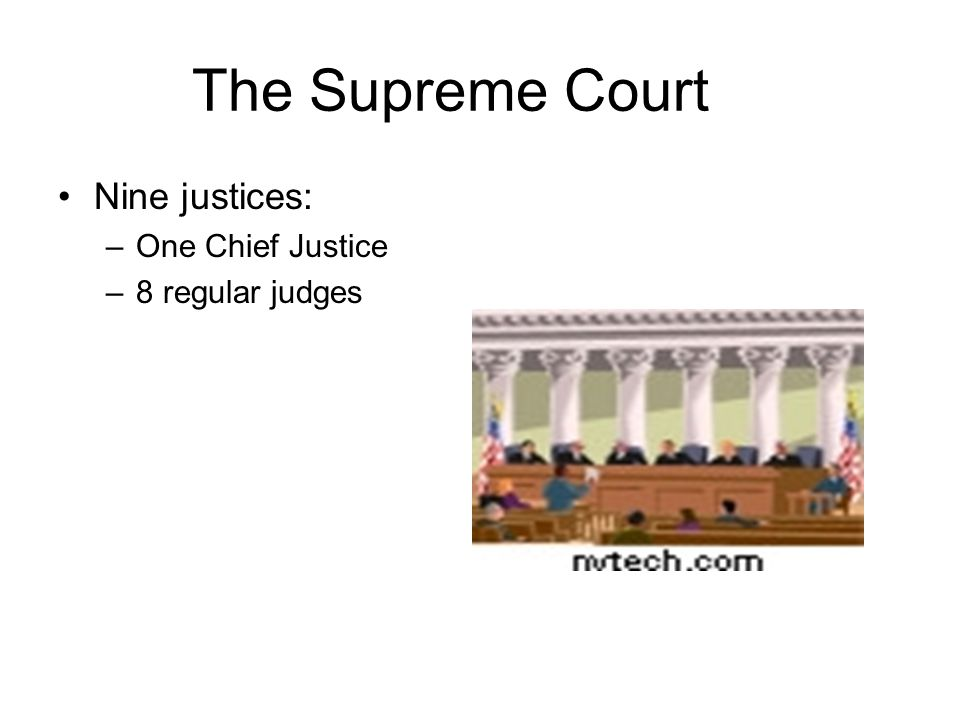 The Supreme Court Nine justices: One Chief Justice 8 regular judges