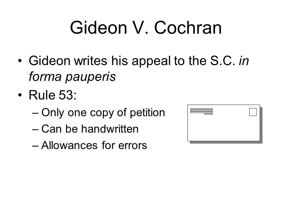 Gideon V. Cochran Gideon writes his appeal to the S.C. in forma pauperis. Rule 53: Only one copy of petition.