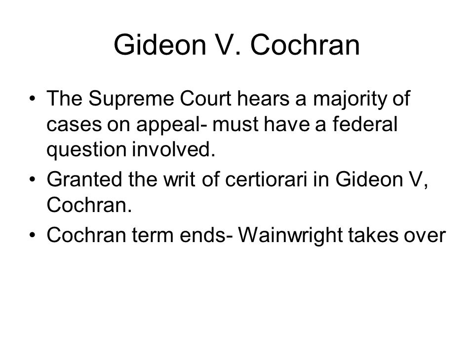 Gideon V. Cochran The Supreme Court hears a majority of cases on appeal- must have a federal question involved.