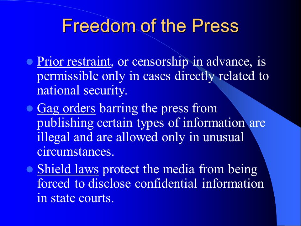 Freedom of the Press Prior restraint, or censorship in advance, is permissible only in cases directly related to national security.