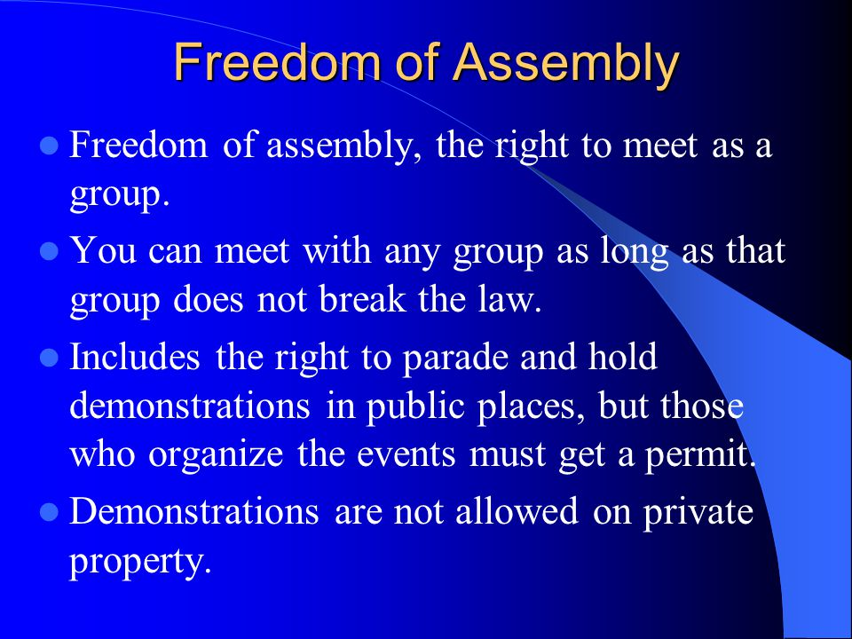 Freedom of Assembly Freedom of assembly, the right to meet as a group.