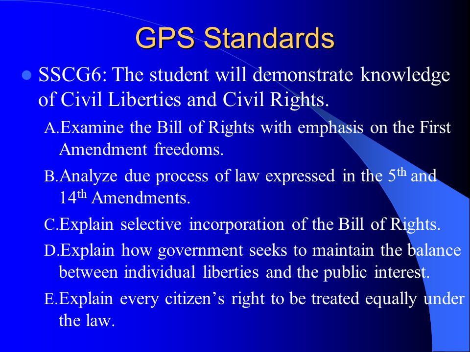 GPS Standards SSCG6: The student will demonstrate knowledge of Civil Liberties and Civil Rights.