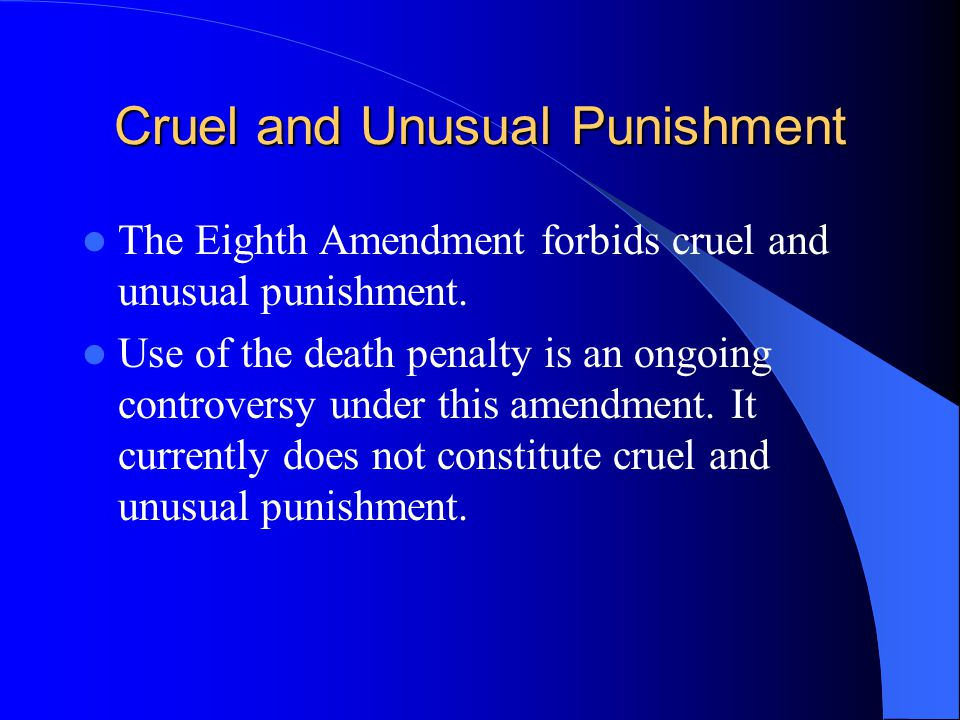 the eight amendment protection from cruel and unusual punishment Eighth amendment's ban on cruel and unusual punishment due to the  order to  ensure adherence to the eighth amendment and protect the.