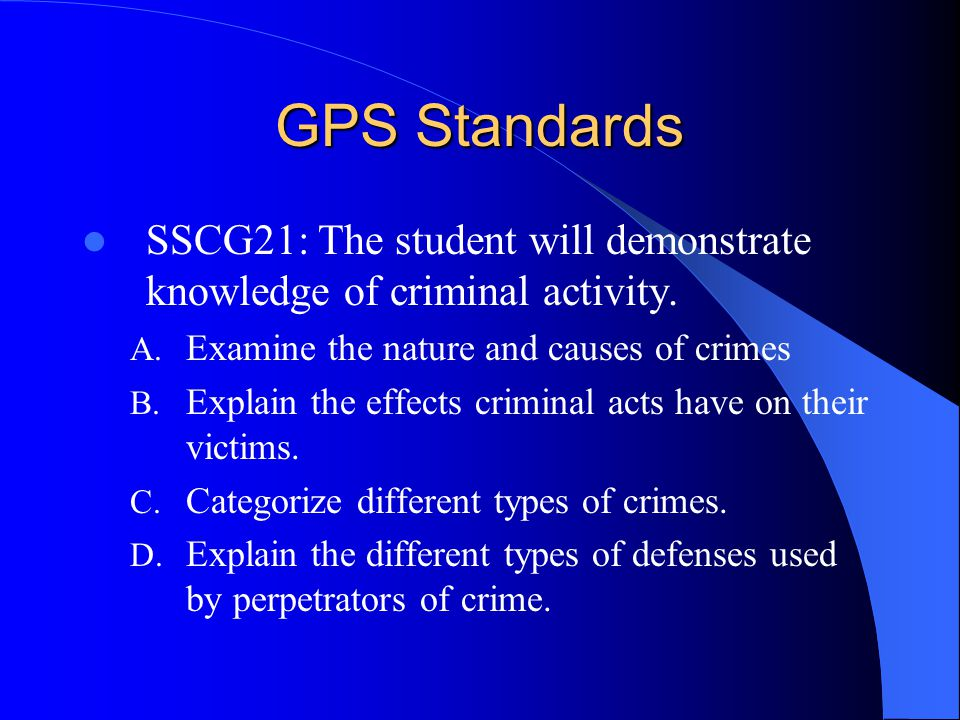 GPS Standards SSCG21: The student will demonstrate knowledge of criminal activity. Examine the nature and causes of crimes.