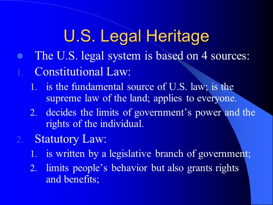 U.S. Legal Heritage The U.S. legal system is based on 4 sources:
