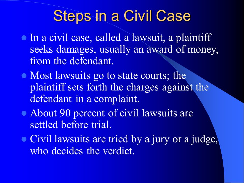 Steps in a Civil Case In a civil case, called a lawsuit, a plaintiff seeks damages, usually an award of money, from the defendant.