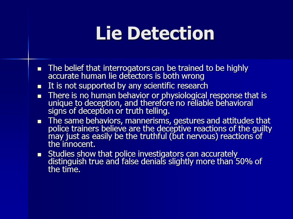 Lie Detection The belief that interrogators can be trained to be highly accurate human lie detectors is both wrong.