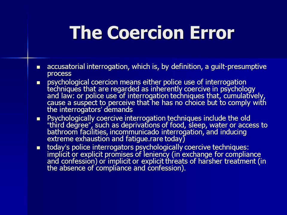 The Coercion Error accusatorial interrogation, which is, by definition, a guilt-presumptive process.