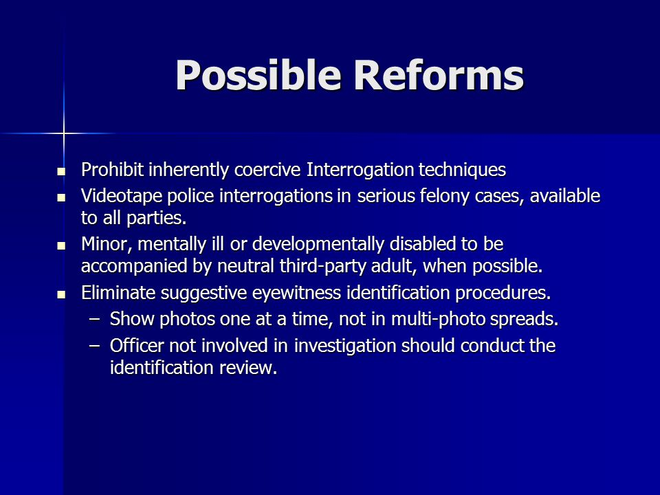 Possible Reforms Prohibit inherently coercive Interrogation techniques