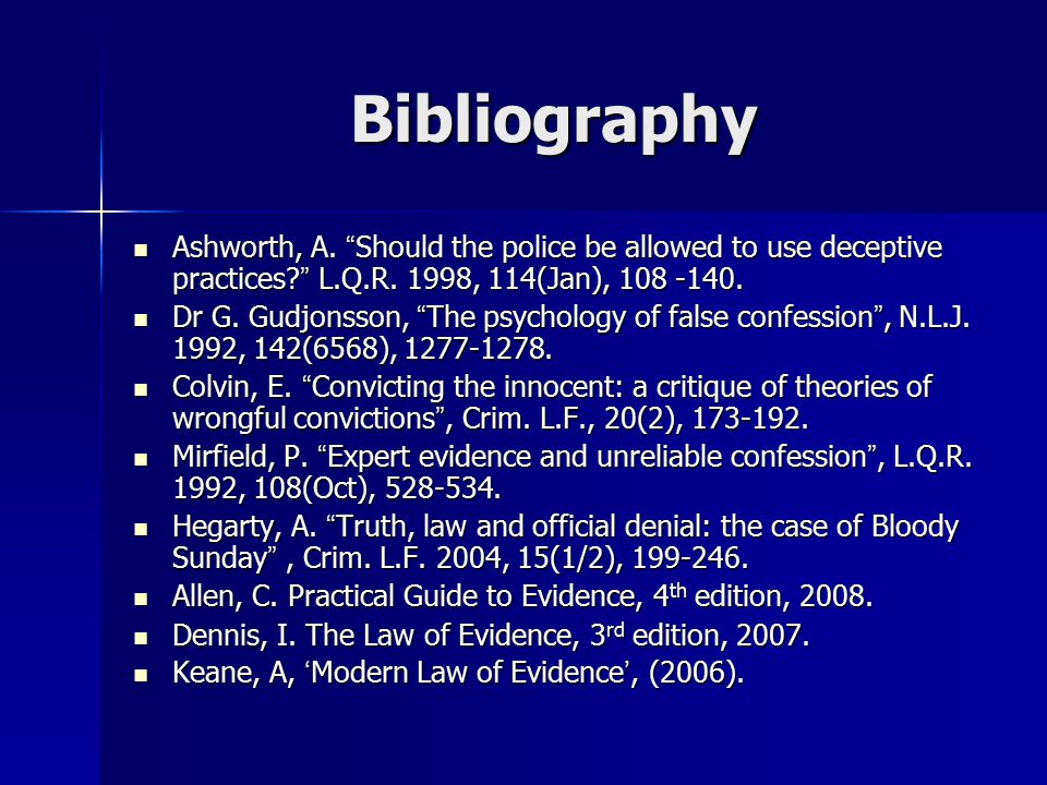 Bibliography Ashworth, A. Should the police be allowed to use deceptive practices L.Q.R. 1998, 114(Jan), 108 -140.