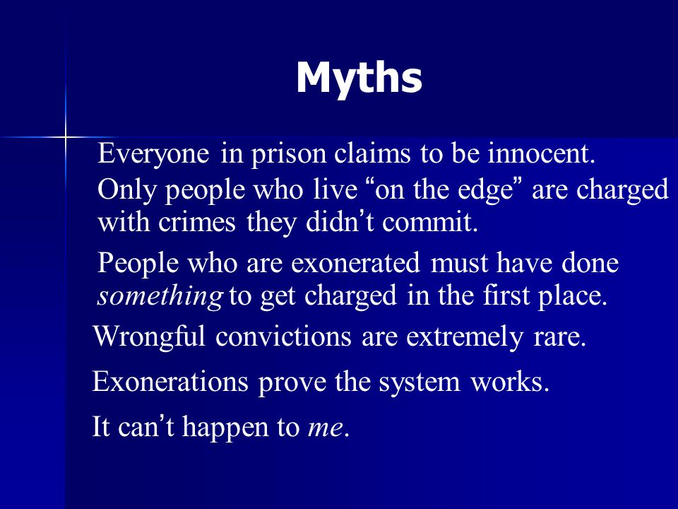 Myths Everyone in prison claims to be innocent.