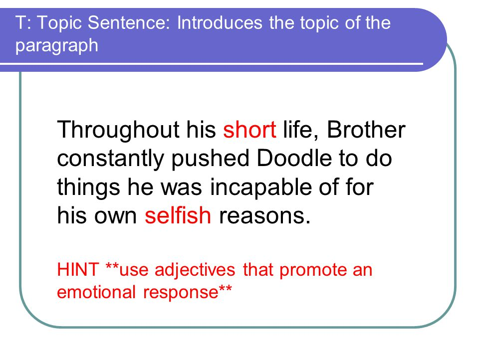 T: Topic Sentence: Introduces the topic of the paragraph