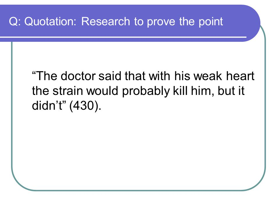 Q: Quotation: Research to prove the point