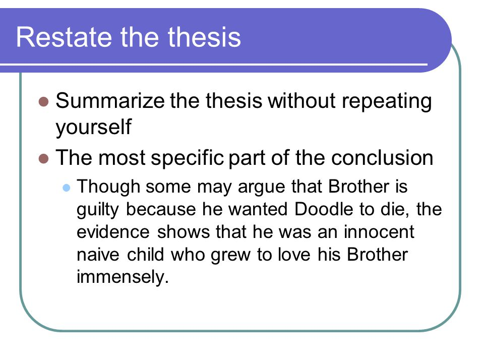 Restate the thesis Summarize the thesis without repeating yourself