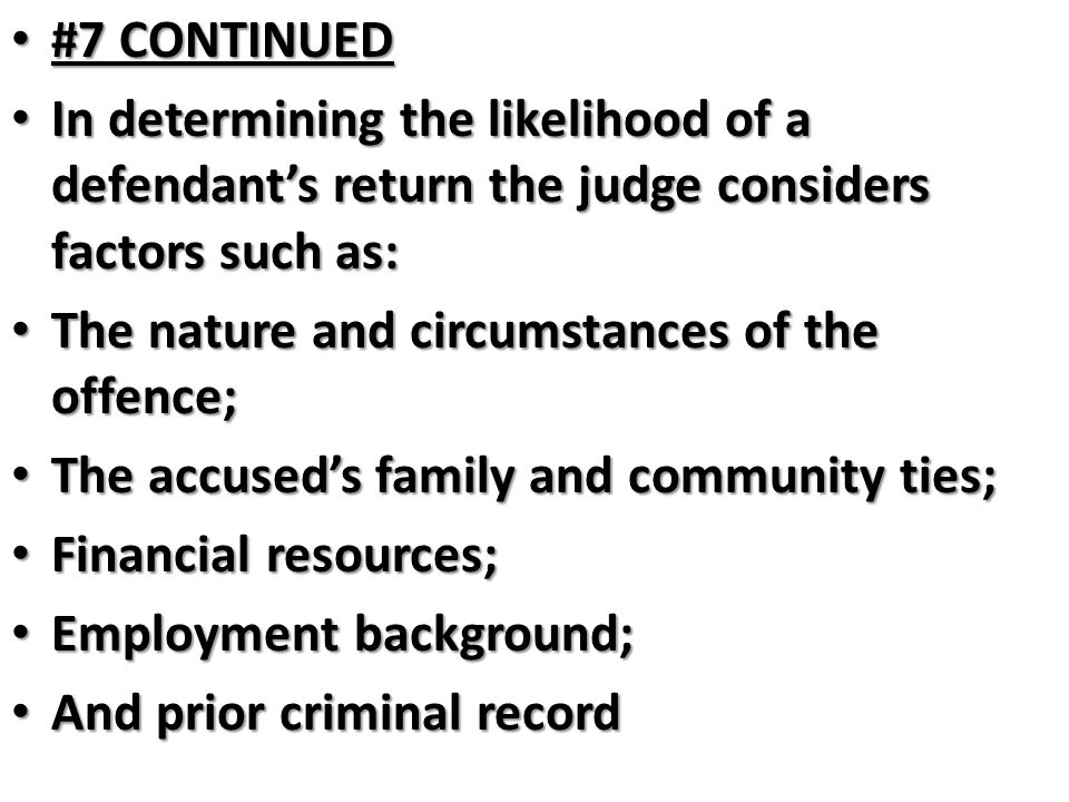 #7 CONTINUED In determining the likelihood of a defendant's return the judge considers factors such as: