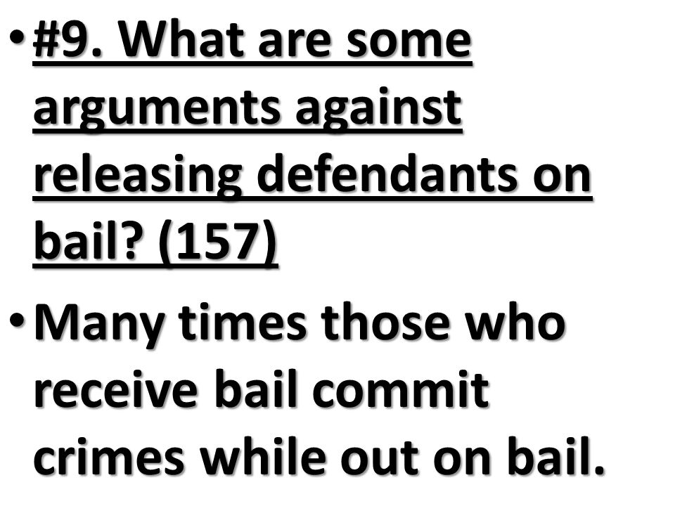 #9. What are some arguments against releasing defendants on bail (157)