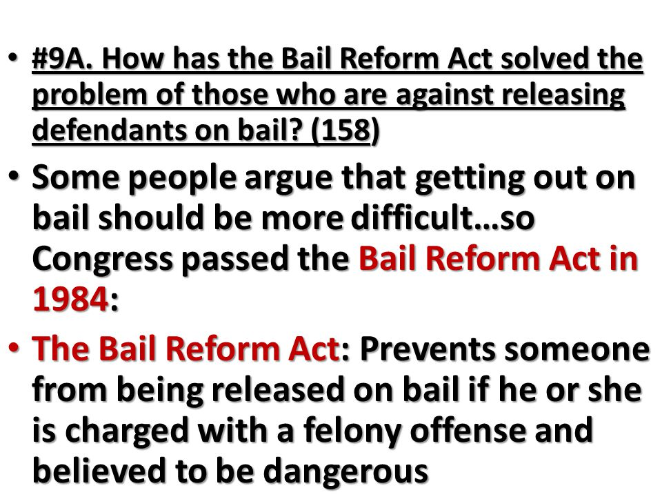 #9A. How has the Bail Reform Act solved the problem of those who are against releasing defendants on bail (158)