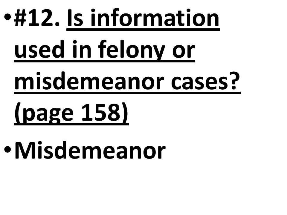 #12. Is information used in felony or misdemeanor cases (page 158)