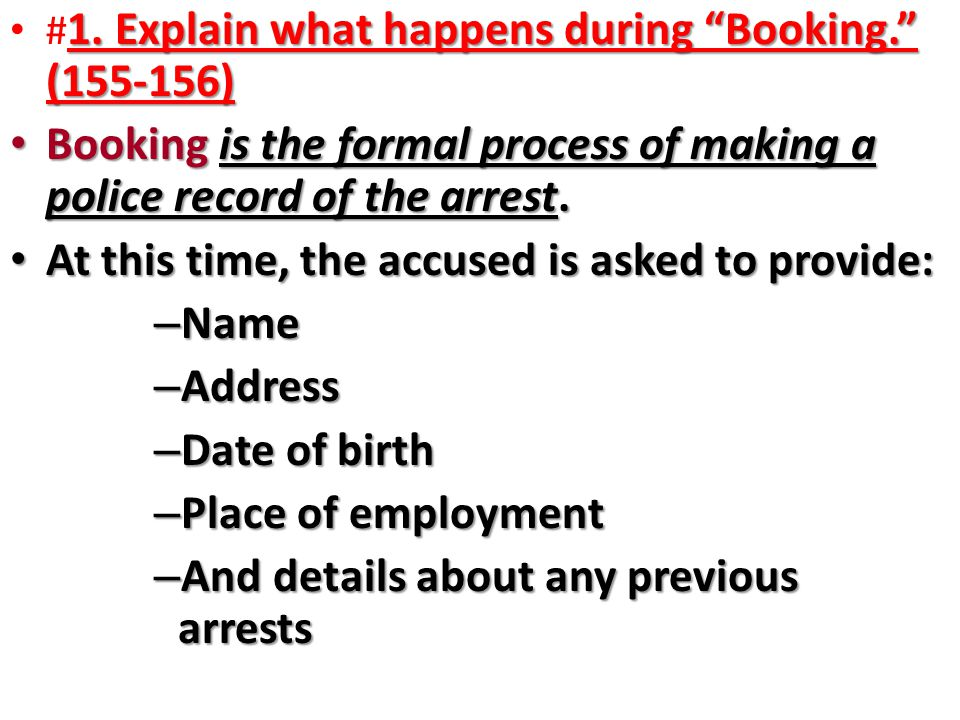 Booking is the formal process of making a police record of the arrest.