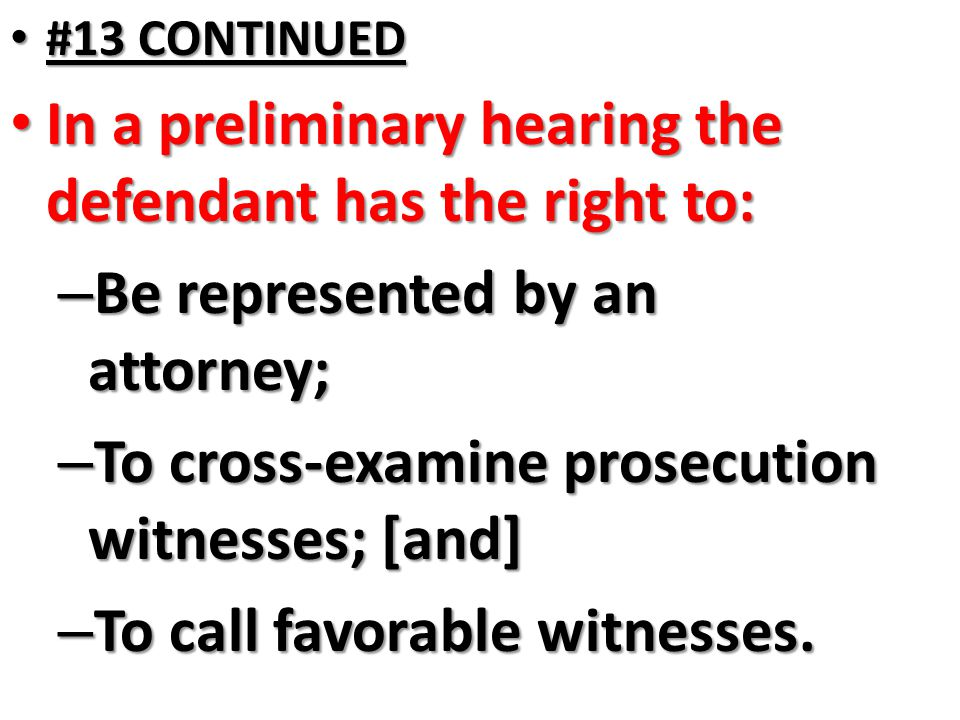 In a preliminary hearing the defendant has the right to:
