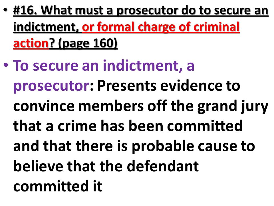 #16. What must a prosecutor do to secure an indictment, or formal charge of criminal action (page 160)