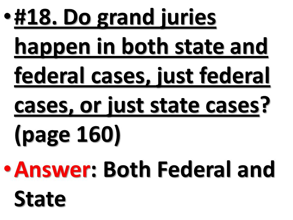 #18. Do grand juries happen in both state and federal cases, just federal cases, or just state cases (page 160)