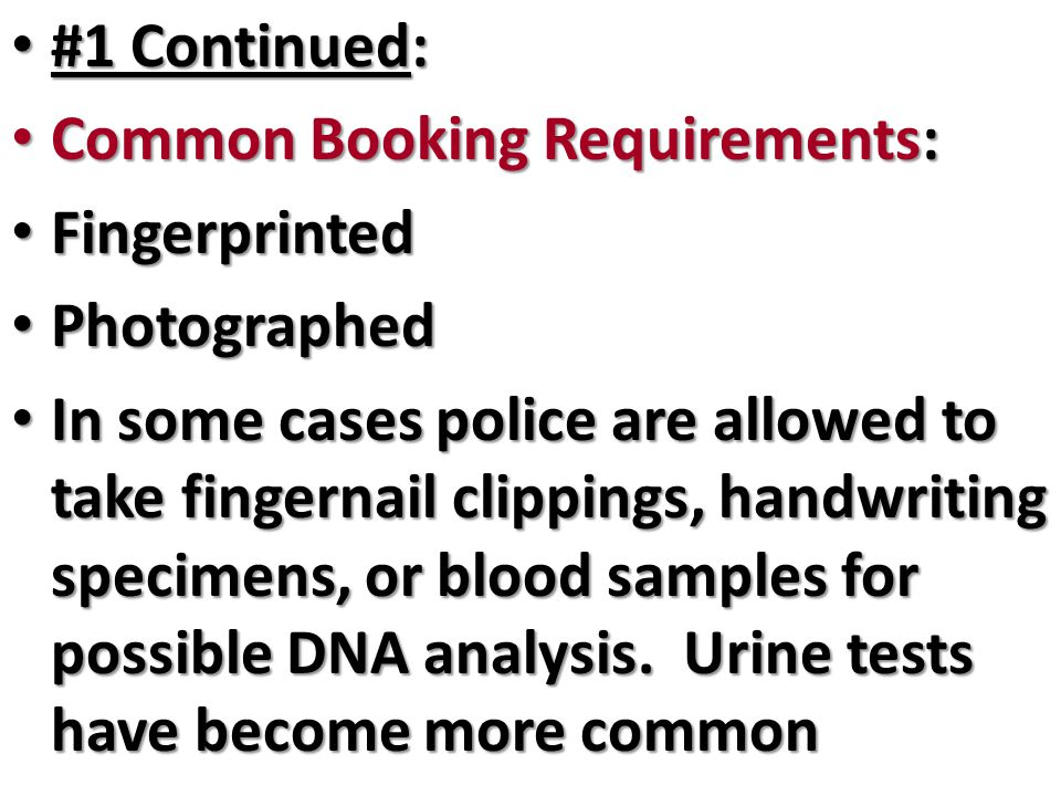 #1 Continued: Common Booking Requirements: Fingerprinted. Photographed.