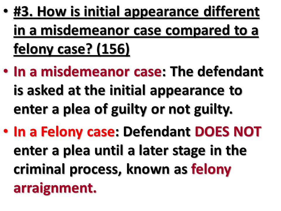 #3. How is initial appearance different in a misdemeanor case compared to a felony case (156)