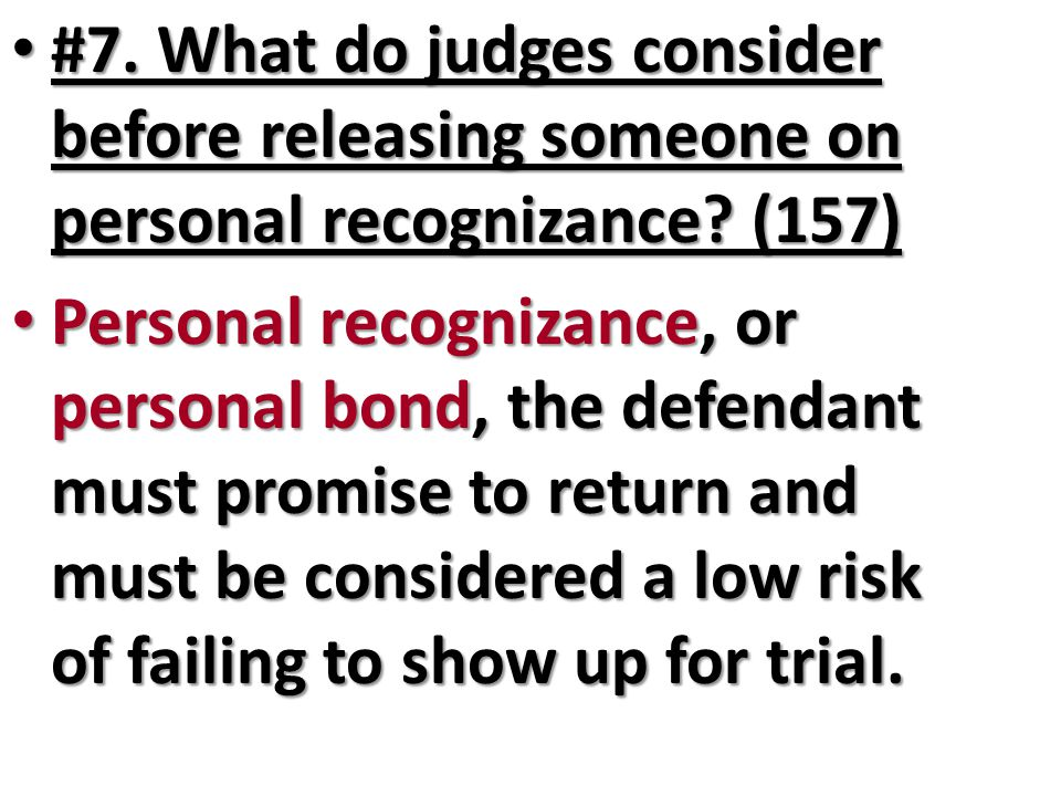 #7. What do judges consider before releasing someone on personal recognizance (157)
