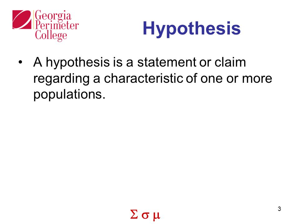 Hypothesis A hypothesis is a statement or claim regarding a characteristic of one or more populations.