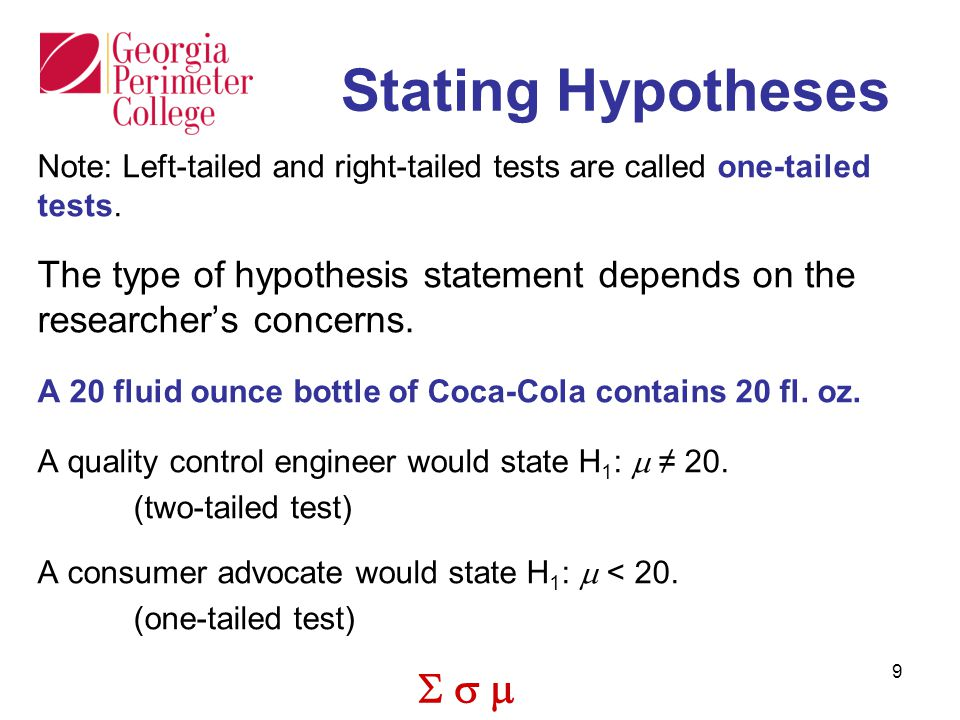 Stating Hypotheses Note: Left-tailed and right-tailed tests are called one-tailed tests.