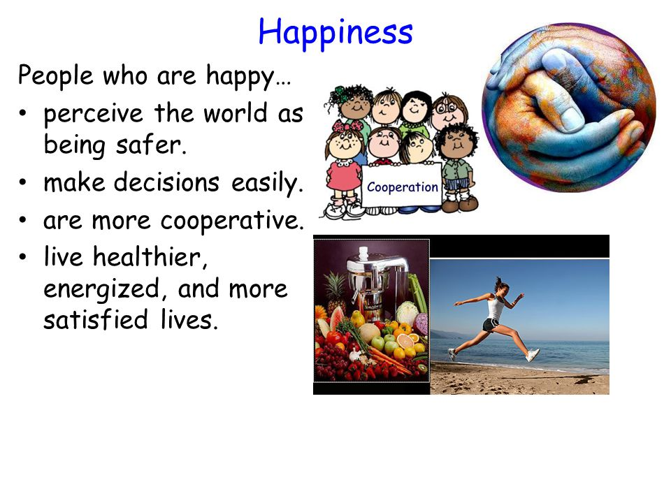 Happiness People who are happy… perceive the world as being safer.