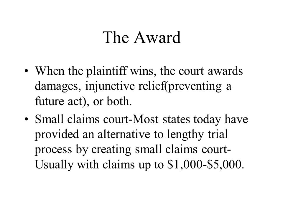The Award When the plaintiff wins, the court awards damages, injunctive relief(preventing a future act), or both.