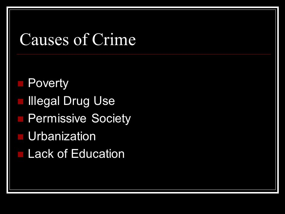 Causes of Crime Poverty Illegal Drug Use Permissive Society