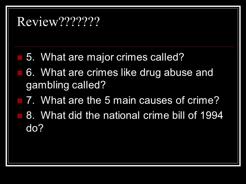 Review 5. What are major crimes called